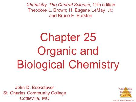 Organic and Biological Chemistry © 2009, Prentice-Hall, Inc. Chapter 25 Organic and Biological Chemistry Chemistry, The Central Science, 11th edition Theodore.