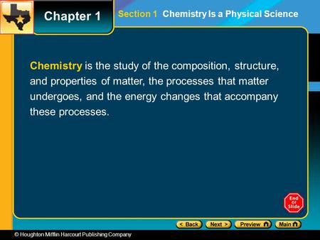© Houghton Mifflin Harcourt Publishing Company Chemistry is the study of the composition, structure, and properties of matter, the processes that matter.