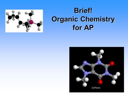 Brief! Organic Chemistry for AP. Alkanes Hydrocarbon chains where all the bonds between carbons are SINGLE bondsHydrocarbon chains where all the bonds.