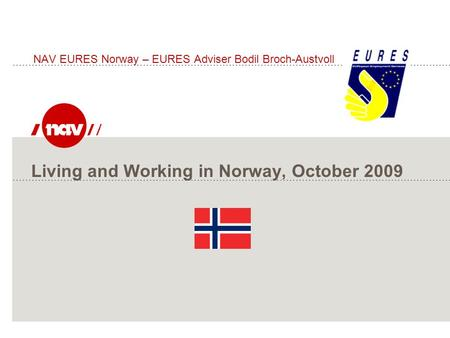 Living and Working in Norway, October 2009 NAV EURES Norway – EURES Adviser Bodil Broch-Austvoll.