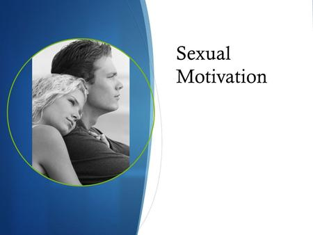 Sexual Motivation. Physiology of Sex Sexual response cycle – 4 phase experience  Excitement – preparation  Plateau – peak of excitement  Conception.