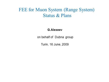 FEE for Muon System (Range System) Status & Plans G.Alexeev on behalf of Dubna group Turin, 16 June, 2009.