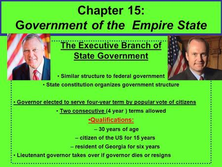 Chapter 15: Government of the Empire State The Executive Branch of State Government Similar structure to federal government State constitution organizes.