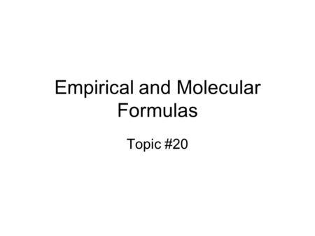 Empirical and Molecular Formulas Topic #20. Empirical and Molecular Formulas Empirical --The lowest whole number ratio of elements in a compound. Molecular.