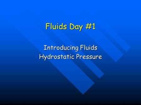 Fluids Day #1 Introducing Fluids Hydrostatic Pressure.