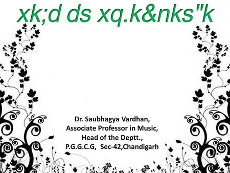 Dr. Saubhagya Vardhan, Associate Professor in Music, Head of the Deptt., P.G.G.C.G, Sec-42,Chandigarh.