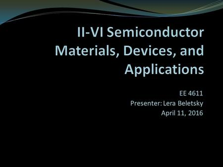 EE 4611 Presenter: Lera Beletsky April 11, 2016. Outline Materials Structure Properties Bandgap Engineering Applications Devices Current Research.