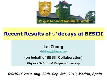 QCHS 2010 Lei Zhang1 Lei Zhang (on behalf of BESIII Collaboration) Physics School of Nanjing University Recent.