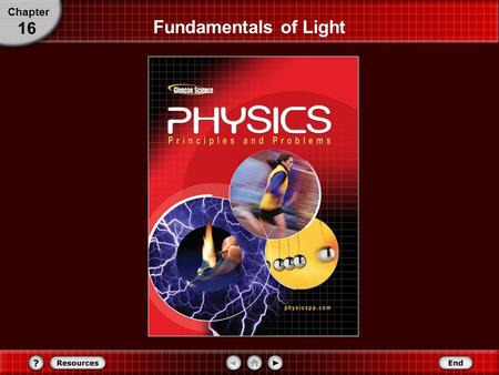 Chapter 16 Fundamentals of Light Understand sources of light and how light illuminates the universe around us. Chapter 16 In this chapter you will:
