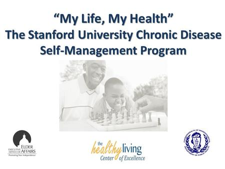 """My Life, My Health"" The Stanford University Chronic Disease Self-Management Program."