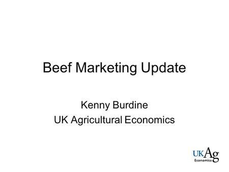 Beef Marketing Update Kenny Burdine UK Agricultural Economics Economics.