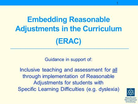 Embedding Reasonable Adjustments in the Curriculum (ERAC) Guidance in support of: Inclusive teaching and assessment for all through implementation of Reasonable.
