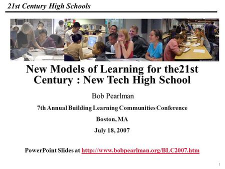 1 108319_Macros 21st Century High Schools Bob Pearlman 7th Annual Building Learning Communities Conference Boston, MA July 18, 2007 New Models of Learning.