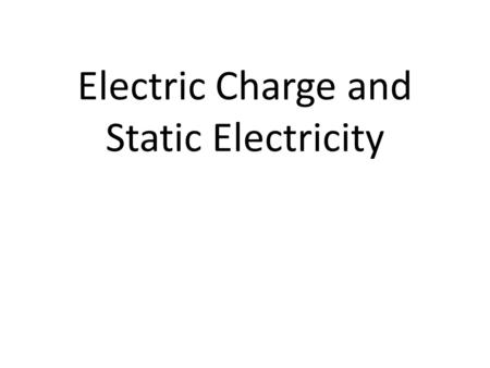 Electric Charge and Static Electricity. Electric Charge Electric charge is a property of protons and electrons. Protons have a positive charge. Electrons.