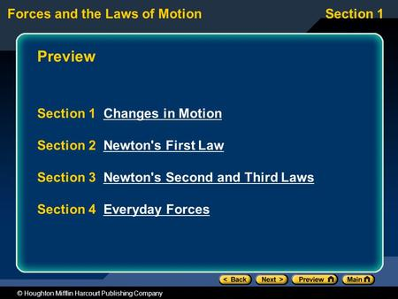 Forces and the Laws of MotionSection 1 © Houghton Mifflin Harcourt Publishing Company Preview Section 1 Changes in MotionChanges in Motion Section 2 Newton's.
