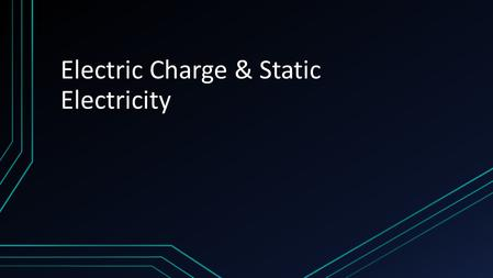 Electric Charge & Static Electricity. How do Charges Interact? Atoms contain charged particles called electrons and protons. The charge on a proton is.