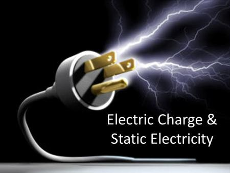 Electric Charge & Static Electricity. Electric Charge The electric charge of an object is determined by the atoms that make up the object. a Physical.