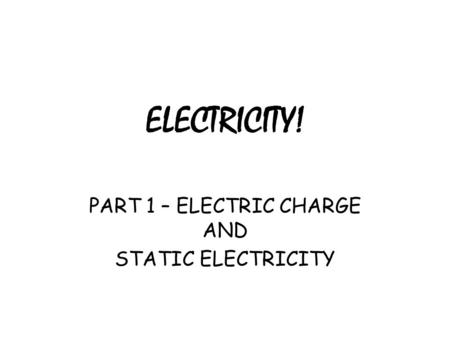ELECTRICITY! PART 1 – ELECTRIC CHARGE AND STATIC ELECTRICITY.