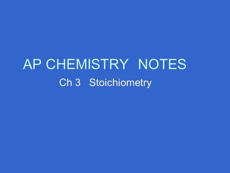 AP CHEMISTRYNOTES Ch 3 Stoichiometry. 3.1 Counting by Weighing Find the average mass = total mass of substance / number of substance.