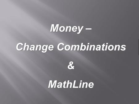 Money – Change Combinations &MathLine. Start with each ring representing a penny Money – Change.