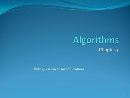 Chapter 3 With Question/Answer Animations 1. Chapter Summary Algorithm and Growth of Function (This slide) Algorithms - Sec 3.1 – Lecture 13 Example Algorithms.