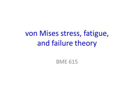 von Mises stress, fatigue, and failure theory
