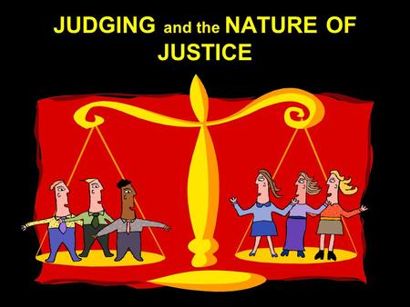 "JUDGING and the NATURE OF JUSTICE. ""It is the mark of an educated mind to be able to entertain a thought without accepting it."" Aristotle."