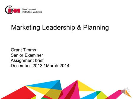 Grant Timms Senior Examiner Assignment brief December 2013 / March 2014 Marketing Leadership & Planning.