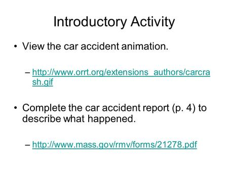 Introductory Activity View the car accident animation. –http://www.orrt.org/extensions_authors/carcra sh.gifhttp://www.orrt.org/extensions_authors/carcra.