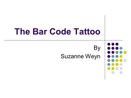 The Bar Code Tattoo By Suzanne Weyn. Quiz 1 pp 1-17 answer in complete sentences 1. Describe the tone in the beginning of the story. Find a quote that.