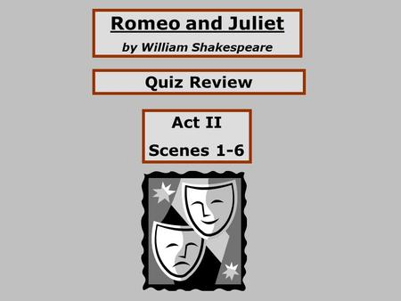 Romeo and Juliet by William Shakespeare Quiz Review Act II Scenes 1-6.