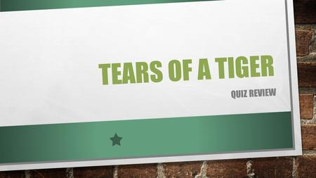 TEARS OF A TIGER QUIZ REVIEW. LITERARY DEVICES HYPERBOLE OXYMORON SIMILE PERSONIFICATION ALLITERATION ANAPHORA IDIOM METAPHOR FORESHADOW SYMBOL.
