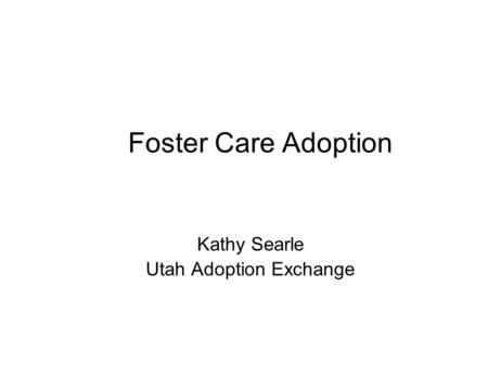 Foster Care Adoption Kathy Searle Utah Adoption Exchange.