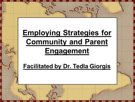 Employing Strategies for Community and Parent Engagement Facilitated by Dr. Tedla Giorgis.