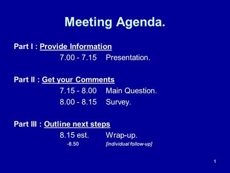 1 Meeting Agenda. Part I : Provide Information 7.00 - 7.15Presentation. Part II : Get your Comments 7.15 - 8.00 Main Question. 8.00 - 8.15Survey. Part.