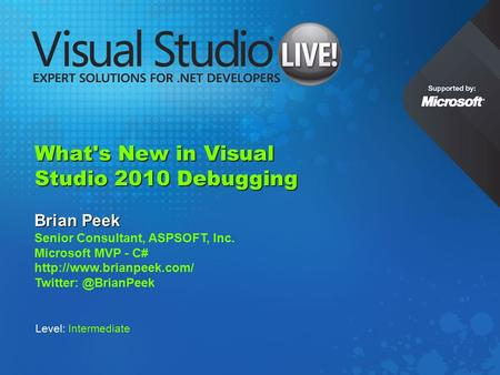 What's New in Visual Studio 2010 Debugging Brian Peek Senior Consultant, ASPSOFT, Inc. Microsoft MVP - C#