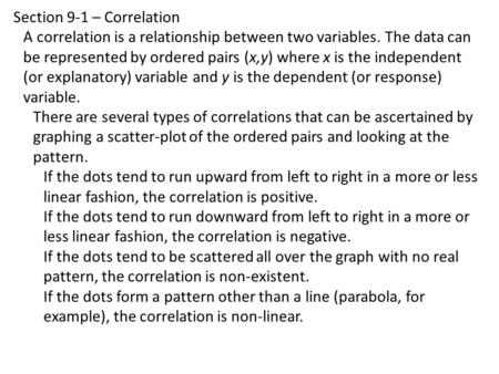 Section 9-1 – Correlation A correlation is a relationship between two variables. The data can be represented by ordered pairs (x,y) where x is the independent.