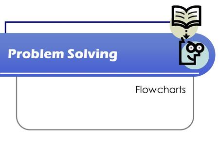 Problem Solving Flowcharts. Flowcharts Introduction  Flowcharts allow us to create a visual representation of a solution to a problem DRAW  With flowcharts,