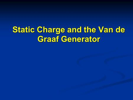 "Static Charge and the Van de Graaf Generator. Static Charge Latin word ""Stasis"" which means ""Stays"" Latin word ""Stasis"" which means ""Stays"" Objects are."