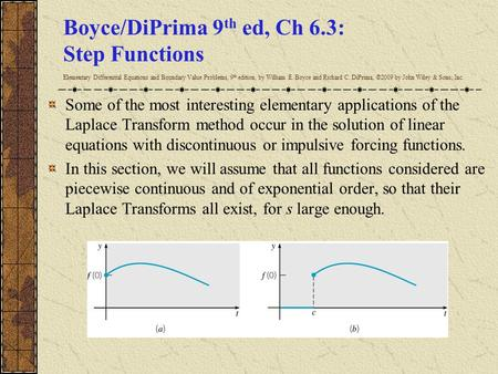 Boyce/DiPrima 9 th ed, Ch 6.3: Step Functions Elementary Differential Equations and Boundary Value Problems, 9 th edition, by William E. Boyce and Richard.
