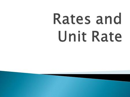 Rates are a special kind of ratio comparing two numbers with different units. Rates are used by people every day: o Miles drives 45 miles per hour. o.