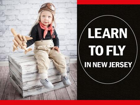 Learn to Fly in New Jersey. Whether you're fresh out of high school, an established pilot looking to further your training or a flying enthusiast getting.