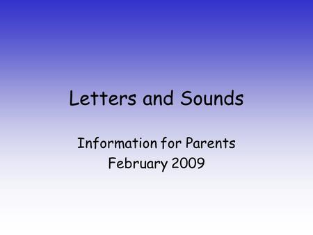 Letters and Sounds Information for Parents February 2009.