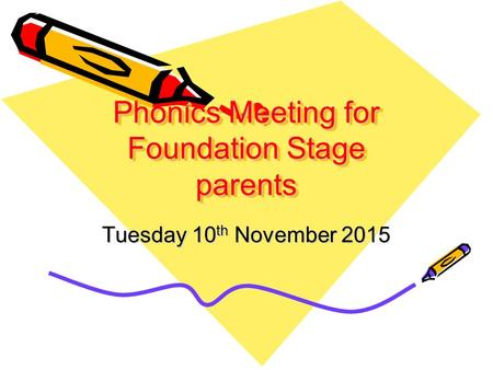Phonics Meeting for Foundation Stage parents Tuesday 10 th November 2015.
