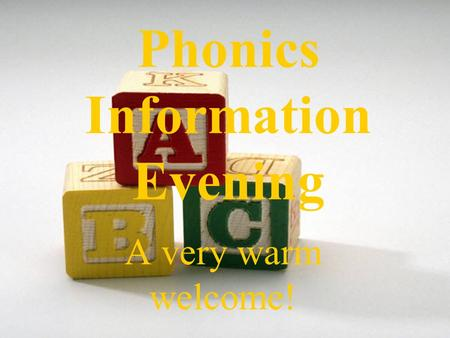Phonics Information Evening A very warm welcome!.