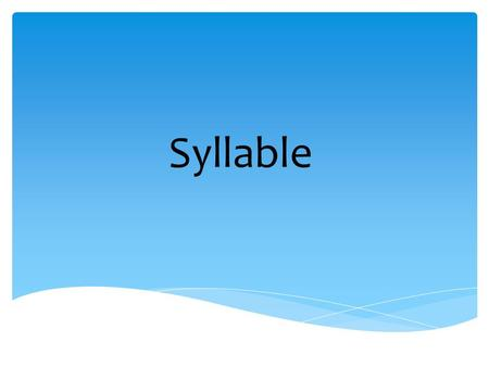 Syllable. Syllable definition Syllable structure Syllabification Our presentation will cover….