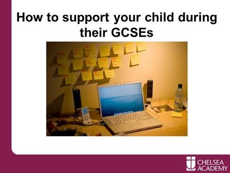 How to support your child during their GCSEs. Session aims: To provide parents with a range of practical strategies to help students to revise for GCSE.