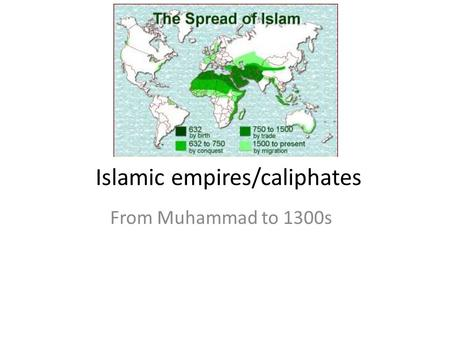 Islamic empires/caliphates From Muhammad to 1300s.