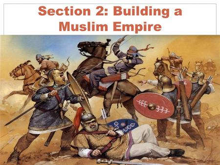 "Section 2: Building a Muslim Empire. Warm Up Question (February 22, 2016) You have just ""conquered"" new territory with a population that is 5 times your."