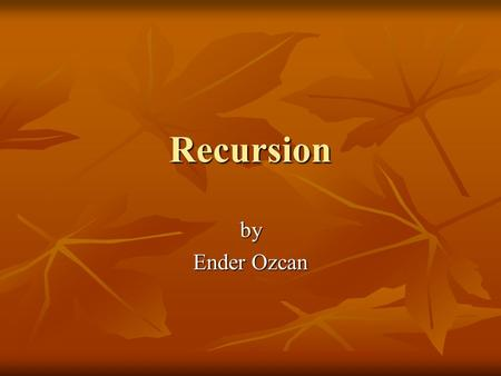 Recursion by Ender Ozcan. Recursion in computing Recursion in computer programming defines a function in terms of itself. Recursion in computer programming.